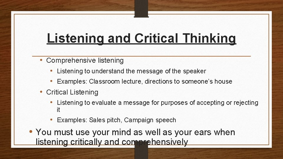 Listening and Critical Thinking • Comprehensive listening • Listening to understand the message of