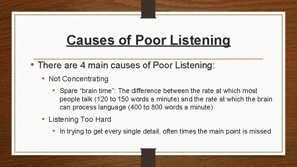 Causes of Poor Listening • There are 4 main causes of Poor Listening: •