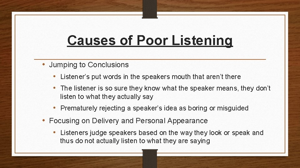 Causes of Poor Listening • Jumping to Conclusions • Listener's put words in the