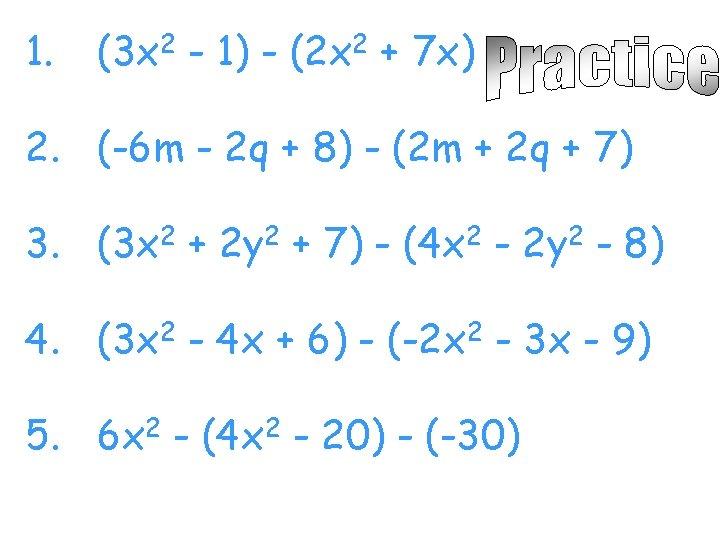 1. (3 x 2 - 1) - (2 x 2 + 7 x) 2.
