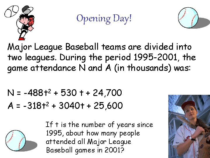 Opening Day! Major League Baseball teams are divided into two leagues. During the period