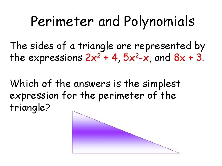 Perimeter and Polynomials The sides of a triangle are represented by the expressions 2