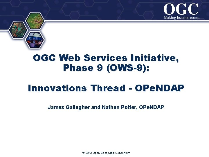 ® OGC Web Services Initiative, Phase 9 (OWS-9): Innovations Thread - OPe. NDAP James