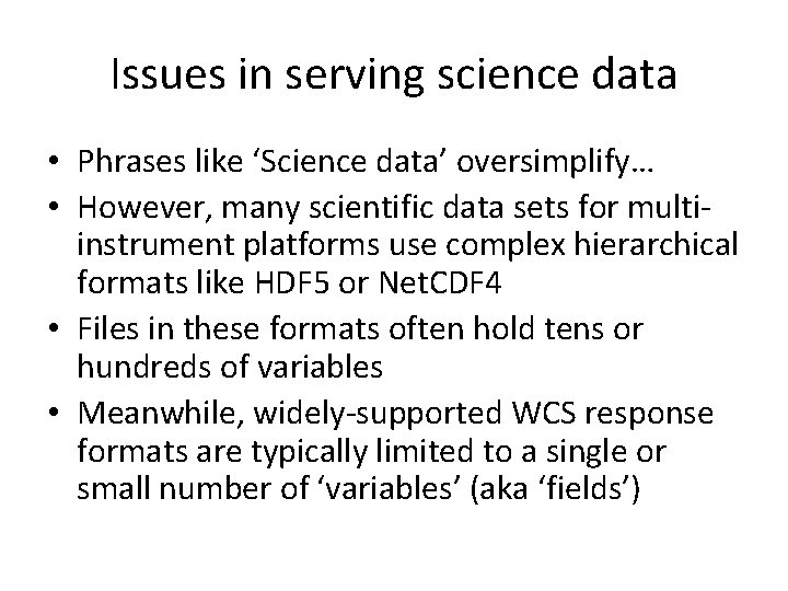 Issues in serving science data • Phrases like 'Science data' oversimplify… • However, many