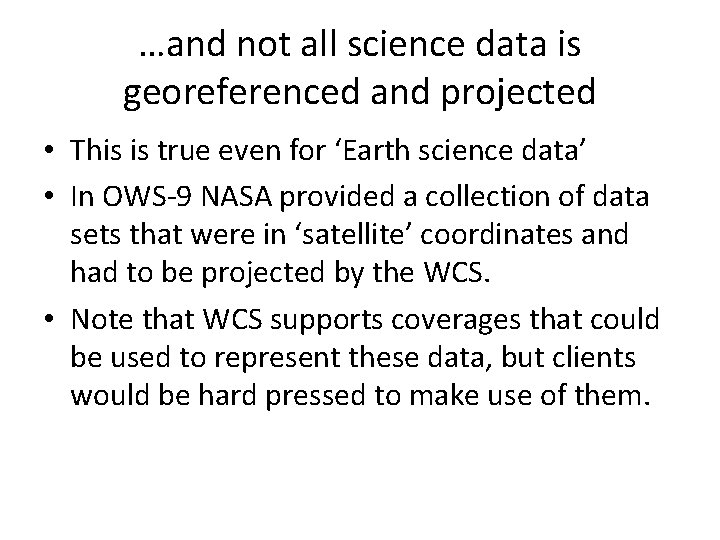 …and not all science data is georeferenced and projected • This is true even
