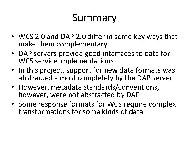 Summary • WCS 2. 0 and DAP 2. 0 differ in some key ways