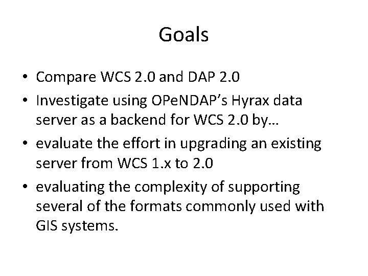 Goals • Compare WCS 2. 0 and DAP 2. 0 • Investigate using OPe.