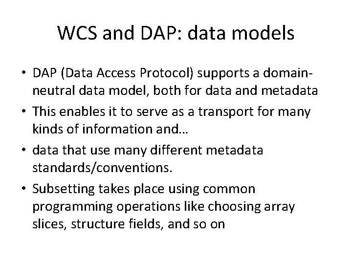 WCS and DAP: data models • DAP (Data Access Protocol) supports a domainneutral data