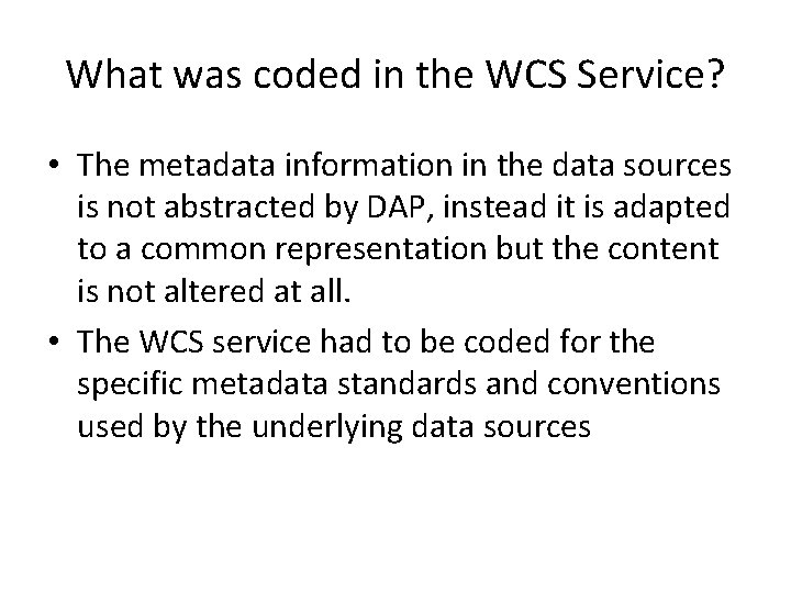 What was coded in the WCS Service? • The metadata information in the data