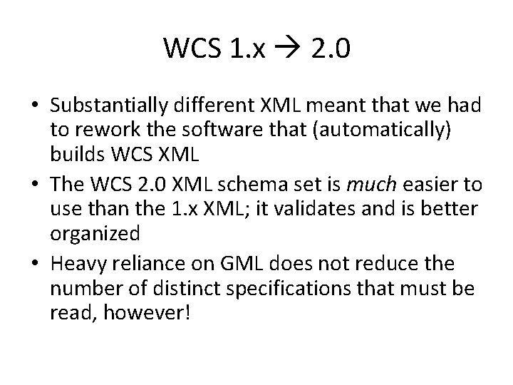 WCS 1. x 2. 0 • Substantially different XML meant that we had to
