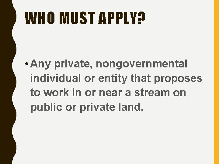 WHO MUST APPLY? • Any private, nongovernmental individual or entity that proposes to work