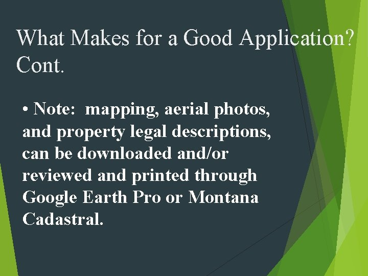 What Makes for a Good Application? Cont. • Note: mapping, aerial photos, and property