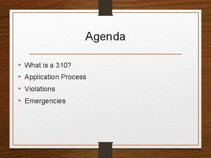 Agenda • • What is a 310? Application Process Violations Emergencies