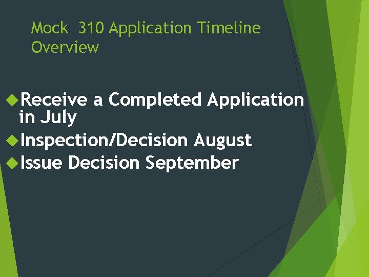 Mock 310 Application Timeline Overview Receive a Completed Application in July Inspection/Decision August Issue