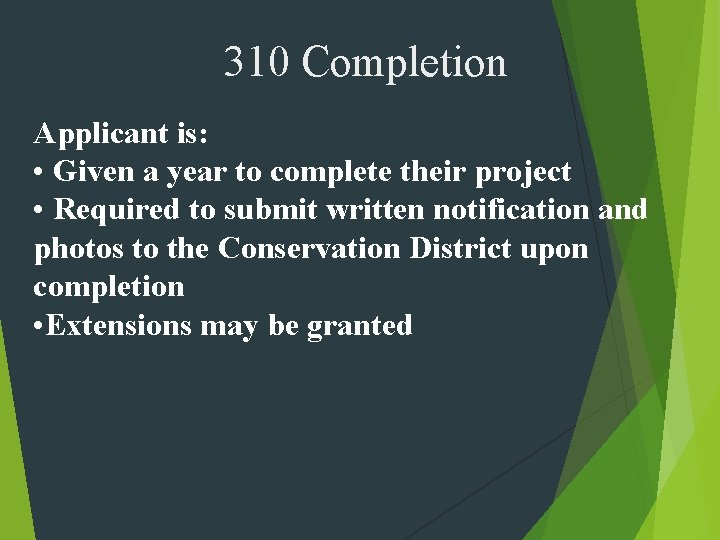 310 Completion Applicant is: • Given a year to complete their project • Required