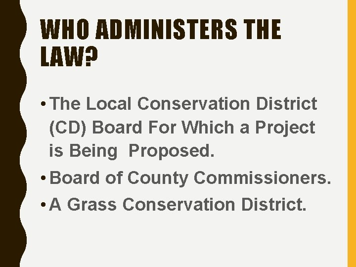 WHO ADMINISTERS THE LAW? • The Local Conservation District (CD) Board For Which a