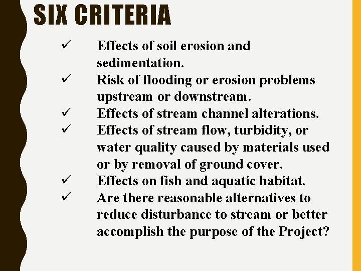 SIX CRITERIA ü ü ü Effects of soil erosion and sedimentation. Risk of flooding