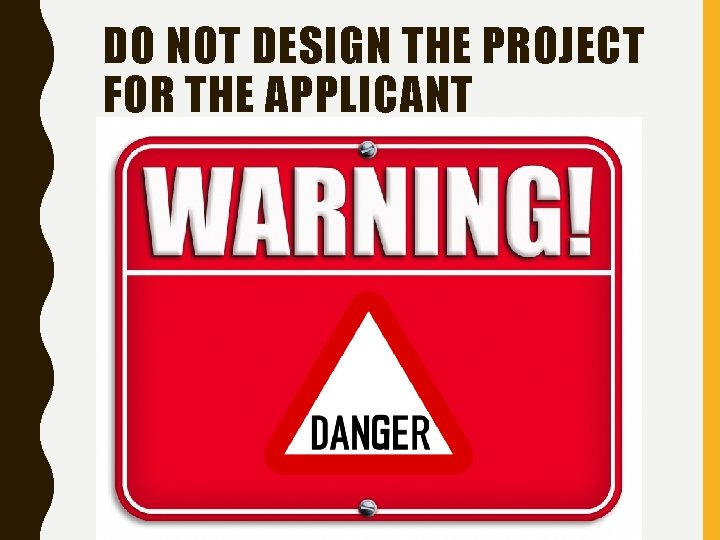 DO NOT DESIGN THE PROJECT FOR THE APPLICANT
