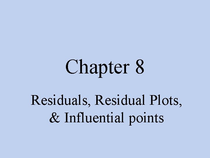 Chapter 8 Residuals, Residual Plots, & Influential points
