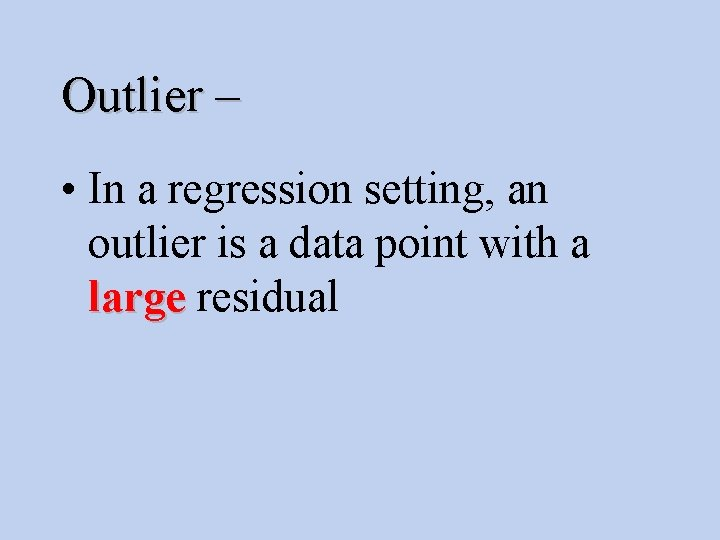 Outlier – • In a regression setting, an outlier is a data point with