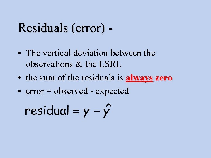 Residuals (error) • The vertical deviation between the observations & the LSRL • the