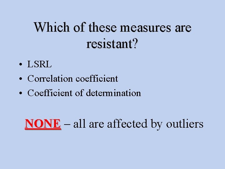 Which of these measures are resistant? • LSRL • Correlation coefficient • Coefficient of