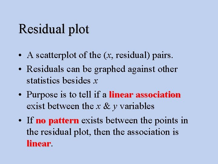 Residual plot • A scatterplot of the (x, residual) pairs. • Residuals can be