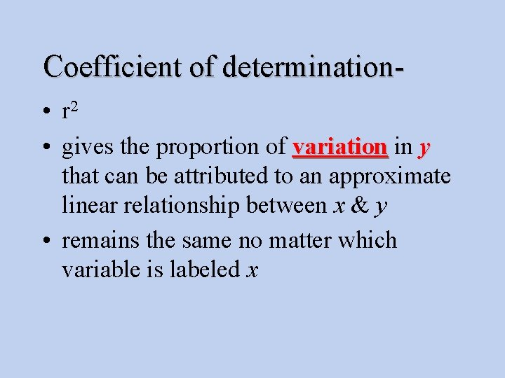 Coefficient of determination • r 2 • gives the proportion of variation in y
