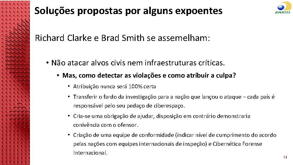 Soluções propostas por alguns expoentes Richard Clarke e Brad Smith se assemelham: • Não