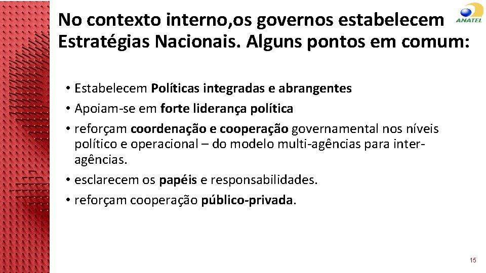No contexto interno, os governos estabelecem Estratégias Nacionais. Alguns pontos em comum: • Estabelecem