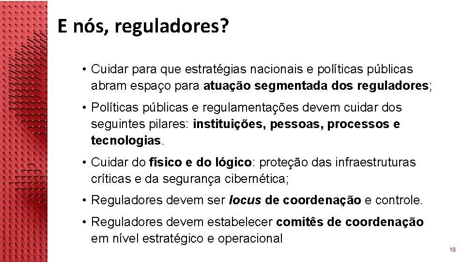 E nós, reguladores? • Cuidar para que estratégias nacionais e políticas públicas abram espaço
