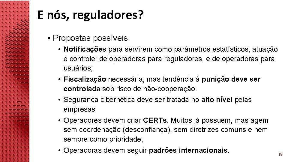 E nós, reguladores? • Propostas possíveis: • Notificações para servirem como parâmetros estatísticos, atuação