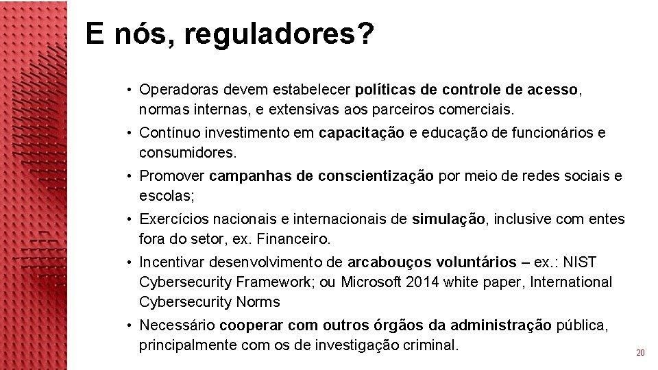E nós, reguladores? • Operadoras devem estabelecer políticas de controle de acesso, normas internas,