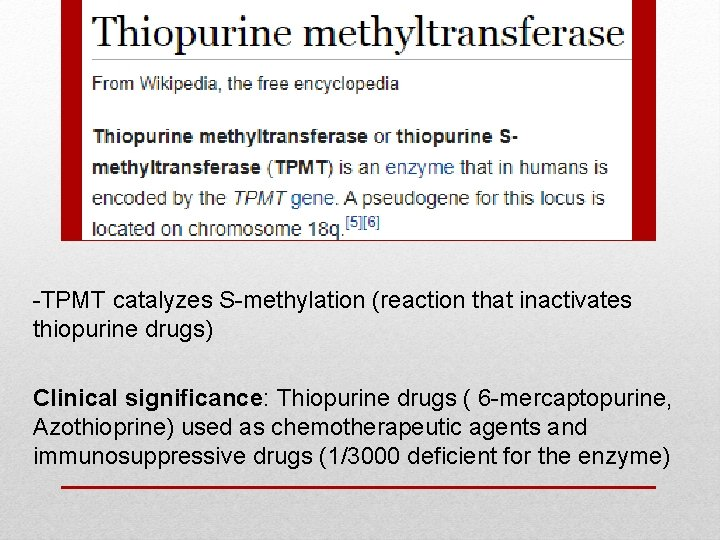 -TPMT catalyzes S-methylation (reaction that inactivates thiopurine drugs) Clinical significance: Thiopurine drugs ( 6