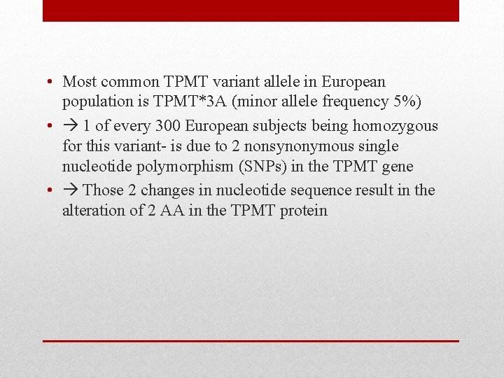 • Most common TPMT variant allele in European population is TPMT*3 A (minor