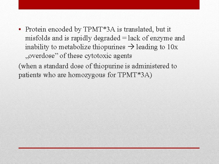 • Protein encoded by TPMT*3 A is translated, but it misfolds and is