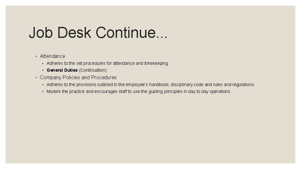 Job Desk Continue. . . ◦ Attendance ◦ Adheres to the set procedures for