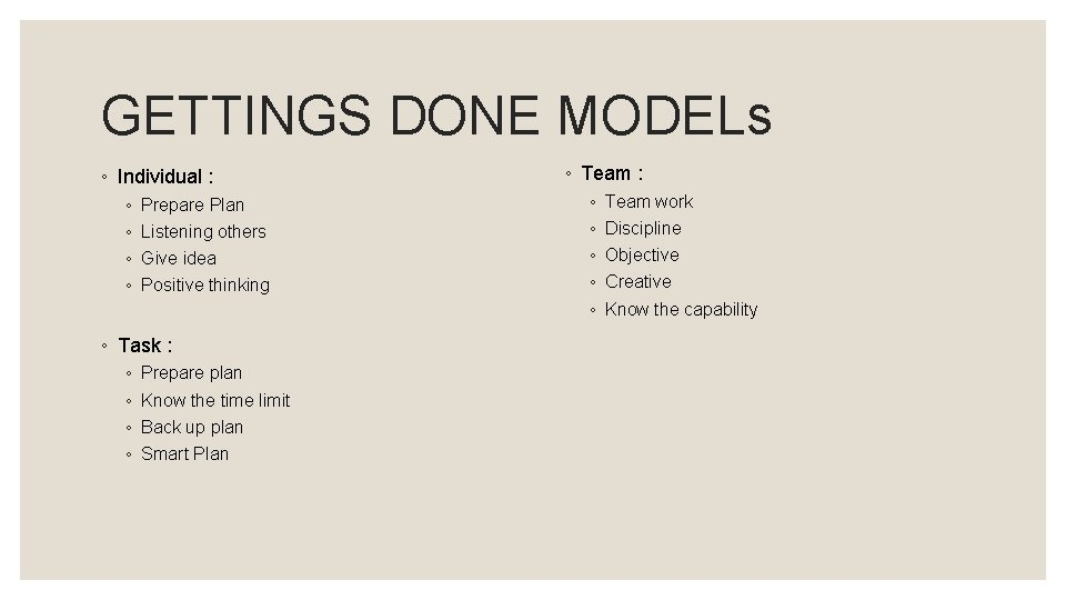 GETTINGS DONE MODELs ◦ Individual : ◦ ◦ Prepare Plan Listening others Give idea