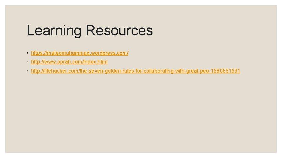 Learning Resources ◦ https: //mateomuhammad. wordpress. com/ ◦ http: //www. oprah. com/index. html ◦