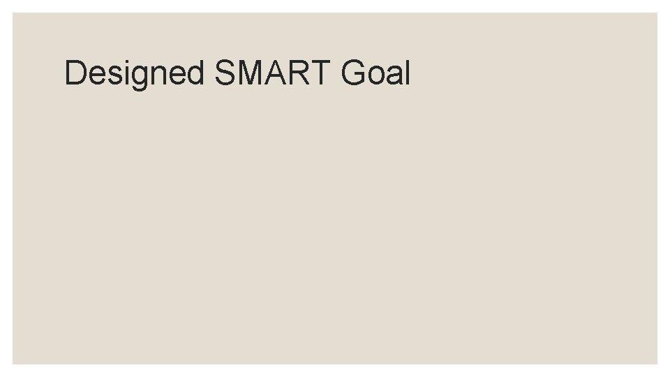 Designed SMART Goal