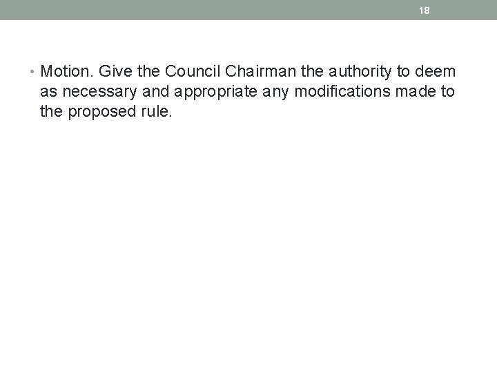 18 • Motion. Give the Council Chairman the authority to deem as necessary and
