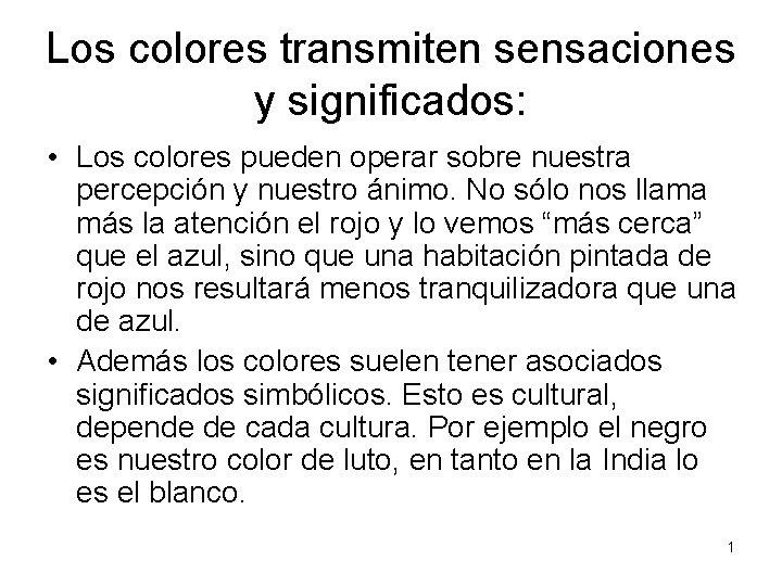 Los colores transmiten sensaciones y significados: • Los colores pueden operar sobre nuestra percepción