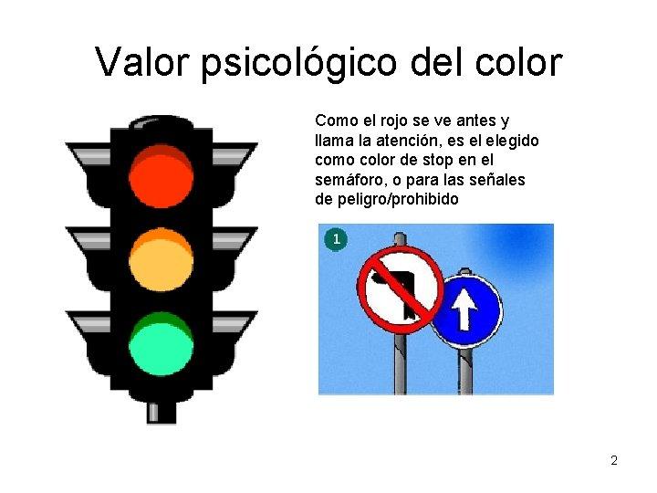Valor psicológico del color Como el rojo se ve antes y llama la atención,