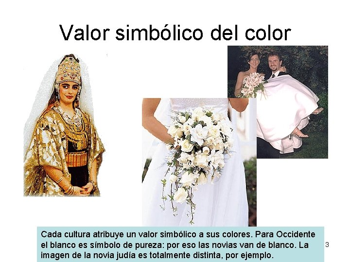 Valor simbólico del color Cada cultura atribuye un valor simbólico a sus colores. Para