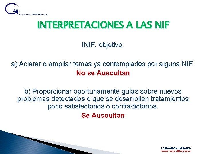 INTERPRETACIONES A LAS NIF INIF, objetivo: a) Aclarar o ampliar temas ya contemplados por