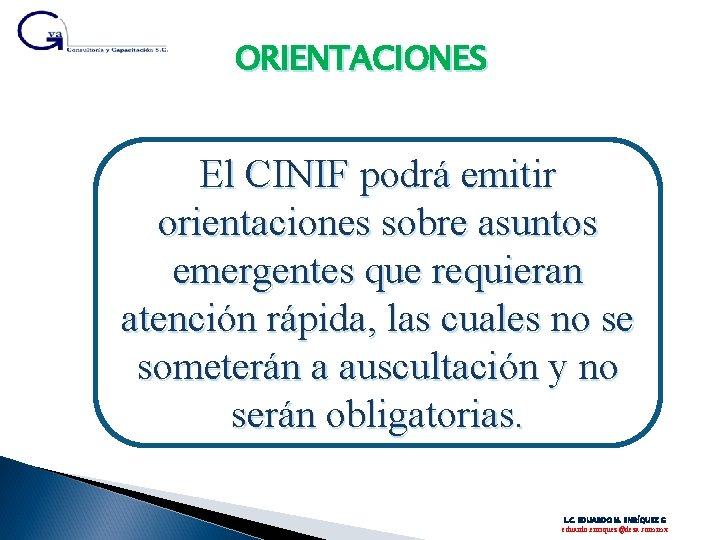 ORIENTACIONES El CINIF podrá emitir orientaciones sobre asuntos emergentes que requieran atención rápida, las
