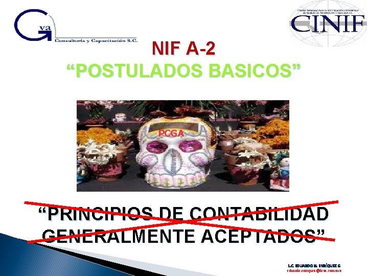"""NIF A-2 """"POSTULADOS BASICOS"""" PCGA """"PRINCIPIOS DE CONTABILIDAD GENERALMENTE ACEPTADOS"""" L. C. EDUARDO M."""