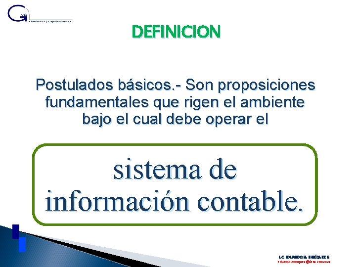 DEFINICION Postulados básicos. - Son proposiciones fundamentales que rigen el ambiente bajo el cual