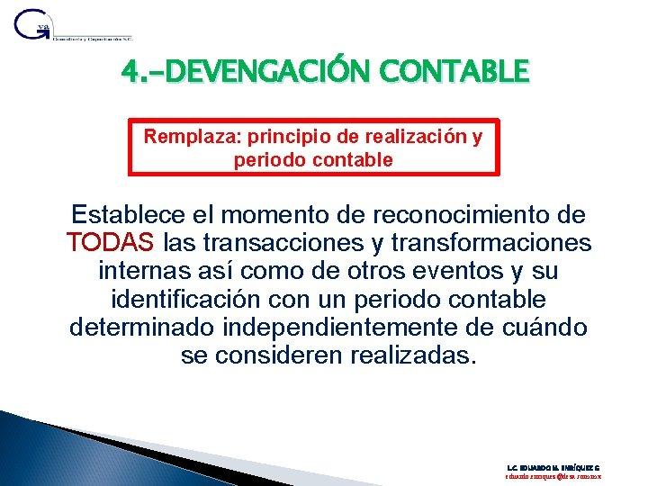 4. -DEVENGACIÓN CONTABLE Remplaza: principio de realización y periodo contable Establece el momento de