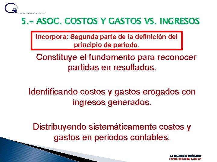 5. - ASOC. COSTOS Y GASTOS VS. INGRESOS Incorpora: Segunda parte de la definición